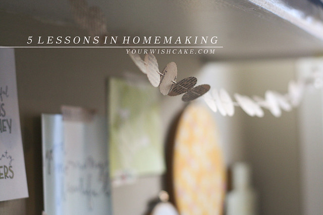 5 lessons in homemaking (and what I have yet to learn!) | yourwishcake.com