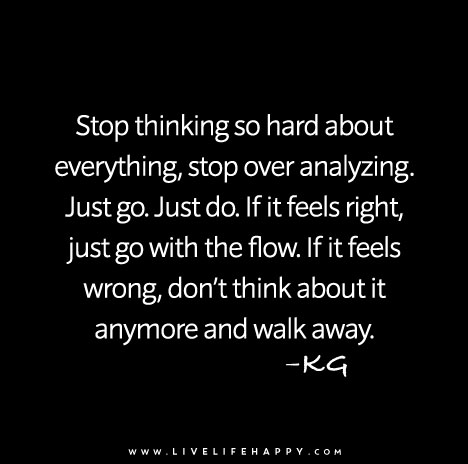 Analyzing Quotes Captivating Stop Thinking So Hard About Everything Stop Over Analyzingjust