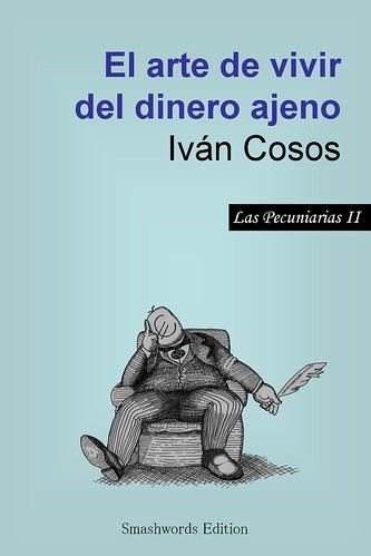 El Arte de Vivir del Dinero Ajeno - Iván Cosos