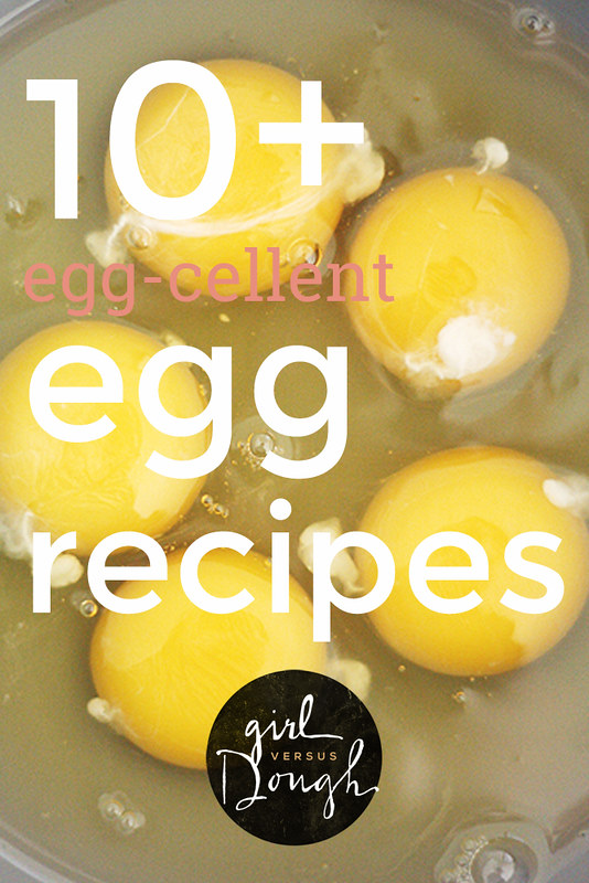 10+ Egg-cellent Egg Recipes | girlversusdough.com @stephmwise