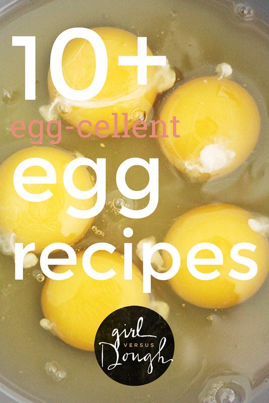 10+ Egg-cellent Egg Recipes   girlversusdough.com @stephmwise