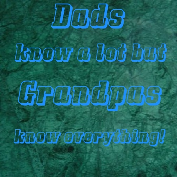 Dads know a lot, Grandpas know everything-(1m1.info, myway2fortune.info,BrianMcIntomney)