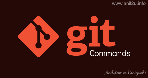 Installation and usage of Git with commands by Anil Kumar Panigrahi