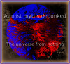 Atheist myths debunked - The universe from nothing.