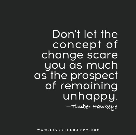 Don t let the concept of change scare you as much as the prospect of