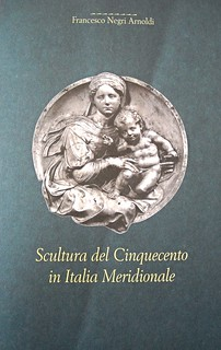"Book of my library: ""Scultura del Cinquecento in Italia Meridionale"" by Francesco Negri Arnoldi"