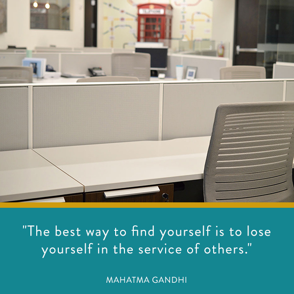 The best way to find yourself is to lose yourself in the service of others.