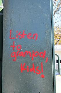 Listen to grampa, kids!