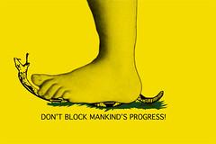 DON'T BLOCK MANKIND'S PROGRESS!