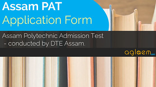 Assam Polytechnic (PAT) Application Form 2018