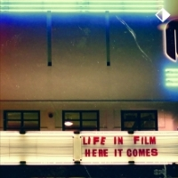 Life in Film Here It Comes album cover