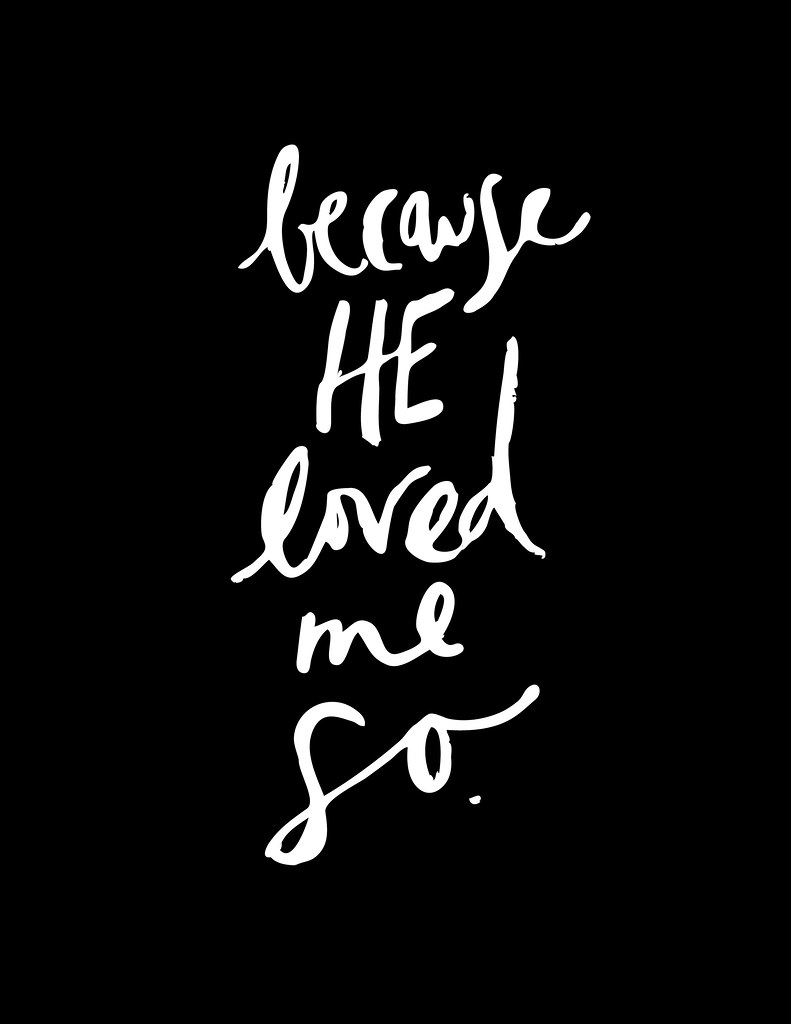 because he loved me so