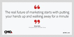 The real future of marketing starts with putting your hands up and walking away for a minute.