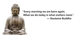 Buddha - Every morning we are born again