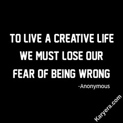 Anonymous-To-Live-a-Creative-Life-We-Must-Lose-Our-Fear-of-Being-Wrong