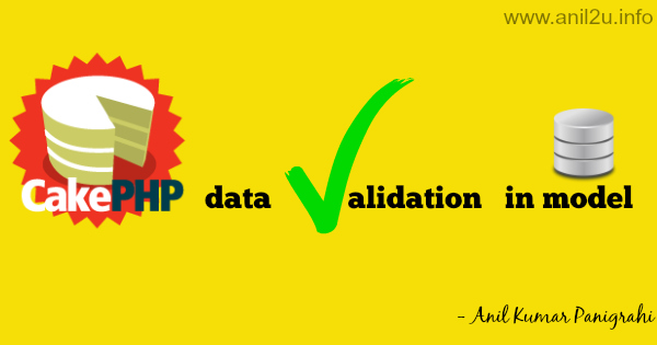 CakePHP data validation in model by Anil Kumar Panigrahi