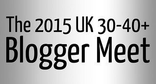 The 2015 UK 30-40+ Blogger Meet