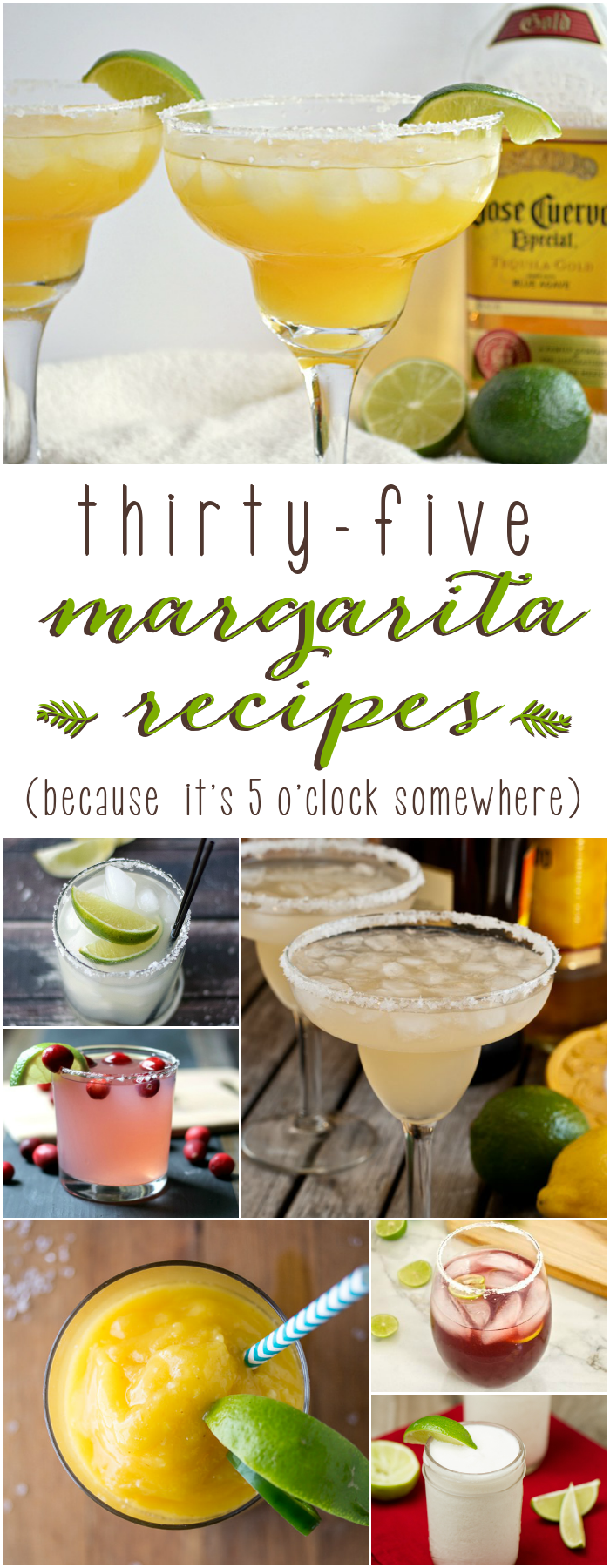 35 Margarita recipes .... because it's 5 o'clock somewhere!