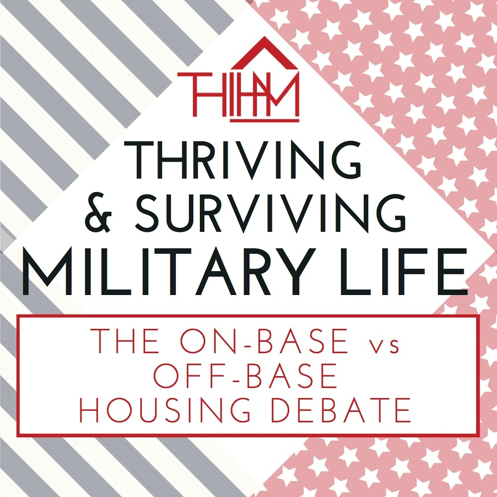 Thriving and Surviving Military Life - deciding between on base and off base living