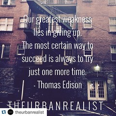 Don't quit until you know you've given your best effort. Thomas Edison said so. And he was really, really smart. #Repost @theurbanrealist with @repostapp.