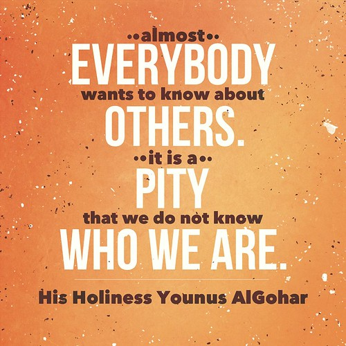#QuoteoftheDay Almost everybody wants to know about others. It is a pity that we do not know who we are.' - His Holiness Younus AlGohar