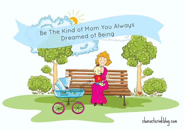 Be The Kind of Mom You Always Dreamed of Being