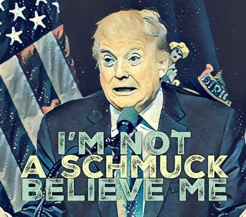 Believe me. I'm not a schmuck.