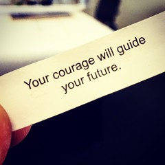 """Your courage will guide your future"" #fortunecookie"